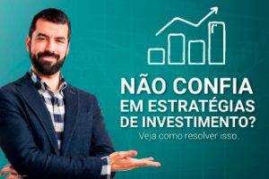 Não confia em estratégias de investimentos?